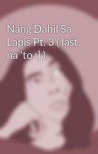 Nang Dahil Sa Lapis Pt. 3 ( last na 'to :] ) by xandriah_11
