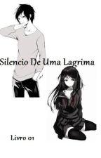 Silencio de Uma Lagrima - Livro 01 by Kay-Verick