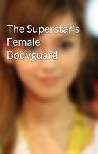 The Superstar's Female Bodyguard by JustAMereMalik