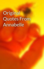 Original Quotes From Annabelle by annabellebabbitt