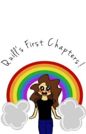 Quill's First Chapters! by Dragon_Rider147