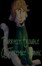 Purrfect Trouble -A Jeremike Fanfic- by TainStain