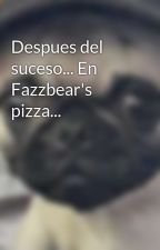 Despues del suceso... En Fazzbear's pizza... by TrollfaceXD