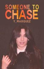 Someone To Chase ➳ Camila Cabello by cimbello