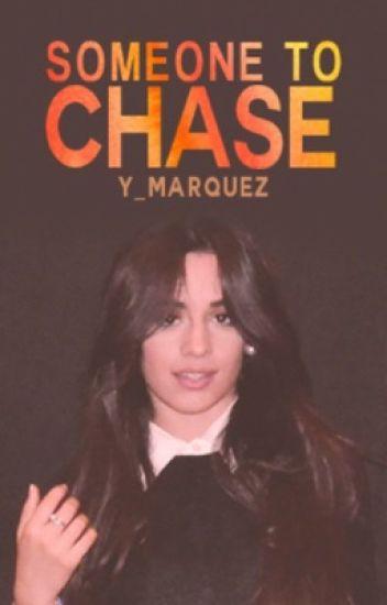 Someone To Chase ➳ Camila Cabello