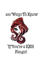 100 Ways to Know If You're a EAH Fangirl by LesbianInnuendo