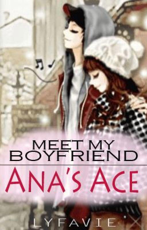Meet My Boyfriend: Ana's Ace (ON HOLD) by Lyfavie