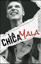 La Chica Mala [A.B] PAUSADA-EDITANDO by ArianaxBiersack
