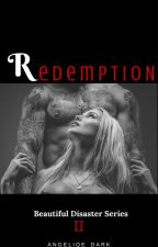R E D E M P T I O N {Book II} of the Beautiful Disaster series {PUBLISHED} by DarkWingAngeliqe