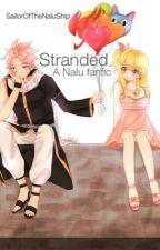 Stranded (A Nalu Fan-Fic) by SailorOfTheNaLuShip