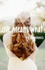 Love means what? by dominoess