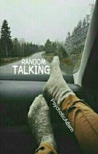 RANDOM TALKING by psychoticadam