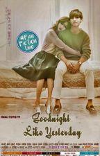 Goodnight Like Yesterday by veraciouSri98