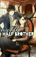 My Fake Half Brother (Completed) by MissGee_03