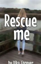 Rescue me. by Vika_Forever
