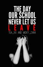The Day Our School Never Let Us Leave by micky_zara