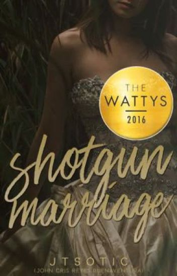 Shotgun Marriage [COMPLETED] #Wattys2016Winner