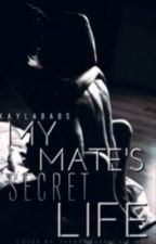 My mates secret life (Completed) by KaylaBabs
