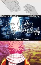 [EDITING] Fairy Tail Natsu x Reader •Save Me, My Butterfly• (Sequel) by YanoSan