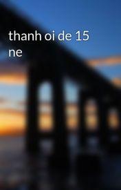 Đọc Truyện thanh oi de 15 ne - manhhalee