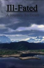 Ill-Fated: A Journey to Death (Dark Times saga #1) by Frozenfire
