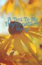 A Test To My Boyfriend(Short Story) by mysteria09