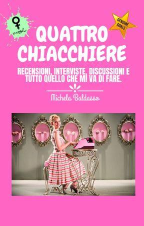Quattro chiacchiere - Recensioni, interviste e altro by MichelaBaldasso