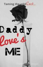 Daddy love's me, Completed✔ by TheWicked_Angel