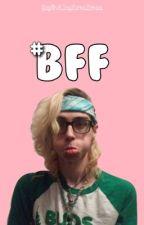 #BFF by JayAndTayLameStories