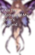 I Am The Mistress Of My Sister's Husband by TwiNke_BelL