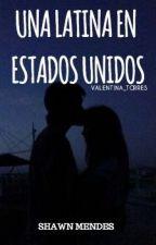 Una latina en U.S.A - Shawn Mendes [TERMINADA] by Valentina_Torres