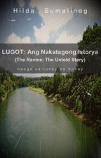 Lugot: Ang Nakatagong Istorya (The Ravine: The Untold Story) by writetillyoubleed