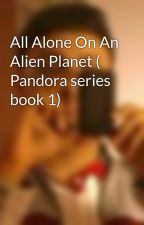 All Alone On An Alien Planet ( Pandora series book 1) by PragyeshSingh