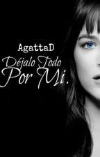 Déjalo Todo Por Mi by AgattaD