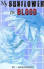 My Sunflower In Blood by DenFin
