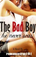 The Bad Boy He Never Was by romancecraz101