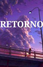 Retorno (Editando) by DondeEstaMR