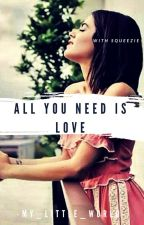 ♥ All You Need Is Love . ♥ (Terminer) by -My_Little_World-