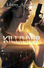 Kill(h)er by Liberty_A_miles