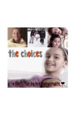 the choices- a fanfiction by biml by bratayleyismylife