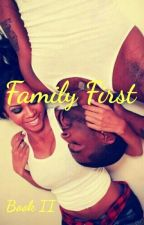 Family First (Book II) Complete by LabelMeNotorious_