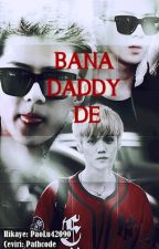 Bana ''Daddy'' De! by pathcode