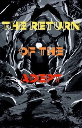 The Return of the Adept by Ciee29
