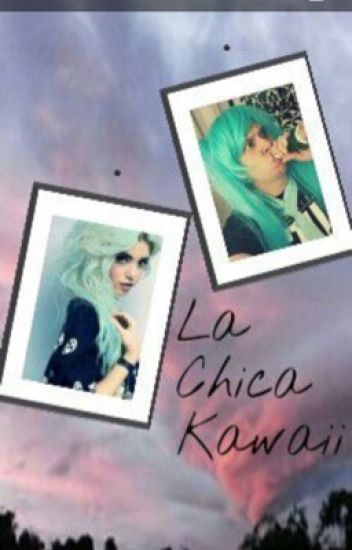 La Chica Kawaii (ElRubiusOMG y tú) ©