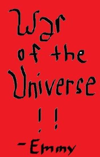 War of the Universe!! (On Hold Til July 2nd): )