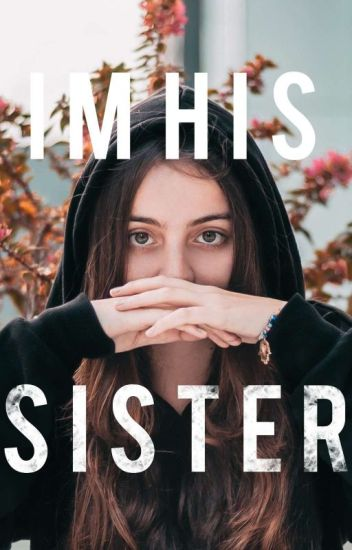 I'm his sister?!