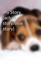My Story (actual story/true story) by isabellclairlover