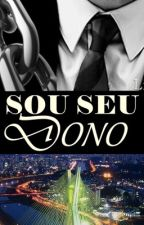 SOU SEU DONO SÉRIE CORPO E ALMA LIVRO 3 by DeeRoss1