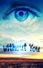 Without You (A Divergent Fanfiction) by AmberSarae13