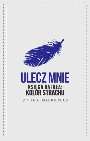 Ulecz Mnie (Księga Rafała: Kolor Strachu)✅